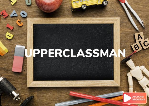 arti upperclassman adalah kb. (j. -men)  mahasiswa tingkat tiga dan emapt (d dalam Terjemahan Kamus Bahasa Inggris Indonesia Indonesia Inggris by Aplikasi Indonesia