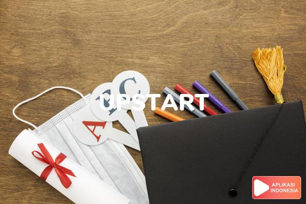 arti upstart adalah kb.  seorang yang baru naik.  orang kaya baru, o dalam Terjemahan Kamus Bahasa Inggris Indonesia Indonesia Inggris by Aplikasi Indonesia