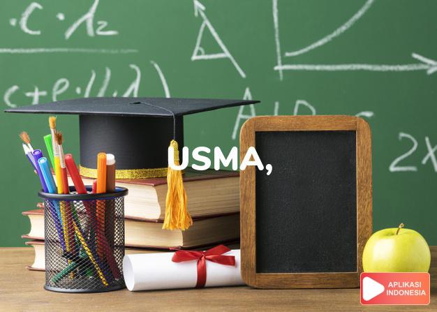 arti usma, u.s.m.a. adalah [United States Military Academy] Akademi Militer A dalam Terjemahan Kamus Bahasa Inggris Indonesia Indonesia Inggris by Aplikasi Indonesia