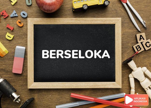 arti berseloka adalah recite or compose such a poem. dalam Terjemahan Kamus Bahasa Inggris Indonesia Indonesia Inggris by Aplikasi Indonesia