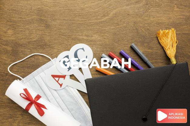 arti gegabah adalah rash, reckless, hasty. dalam Terjemahan Kamus Bahasa Inggris Indonesia Indonesia Inggris by Aplikasi Indonesia