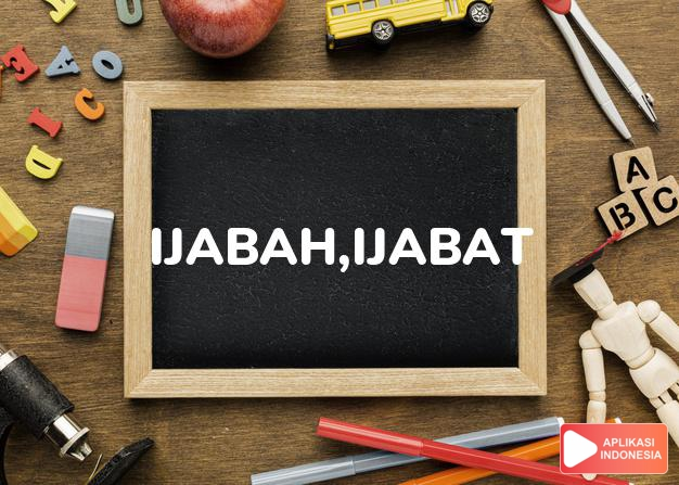 arti ijabah,ijabat adalah approval. dalam Terjemahan Kamus Bahasa Inggris Indonesia Indonesia Inggris by Aplikasi Indonesia