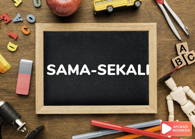 arti sama-sekali adalah absolutely. dalam Terjemahan Kamus Bahasa Inggris Indonesia Indonesia Inggris by Aplikasi Indonesia