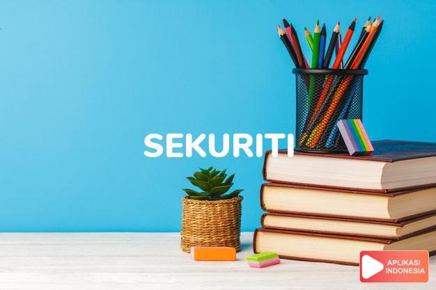 arti sekuriti adalah (Mill.) security, security forces dalam Terjemahan Kamus Bahasa Inggris Indonesia Indonesia Inggris by Aplikasi Indonesia