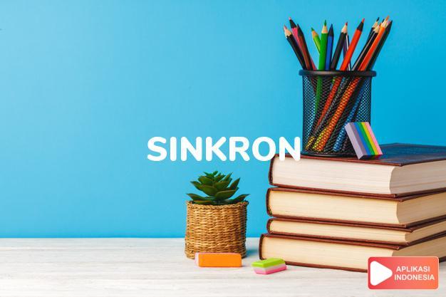 arti sinkron adalah synchronous. dalam Terjemahan Kamus Bahasa Inggris Indonesia Indonesia Inggris by Aplikasi Indonesia