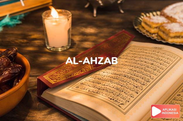 Read Surah al-ahzab Allied Groups complete with Arabic, Latin, Audio & English translations