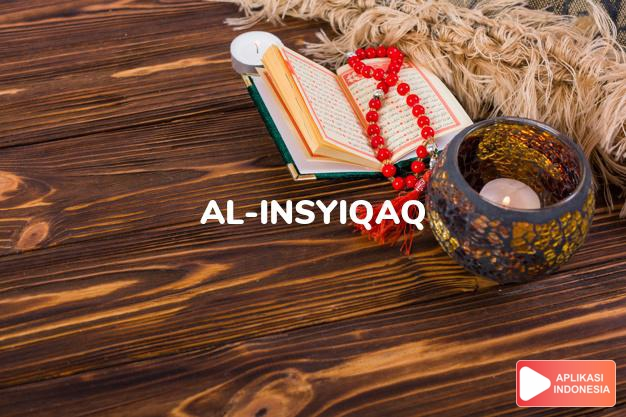 Read Surah al-insyiqaq Split complete with Arabic, Latin, Audio & English translations