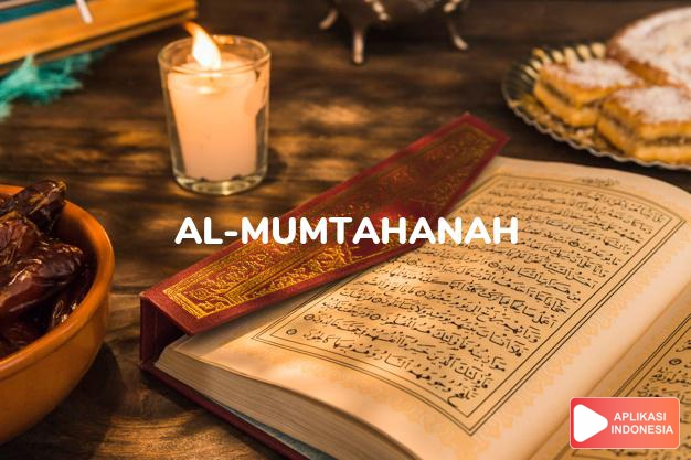 Read Surah al-mumtahanah Woman tested complete with Arabic, Latin, Audio & English translations
