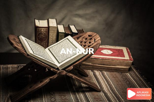 Read Surah an-nur Light complete with Arabic, Latin, Audio & English translations