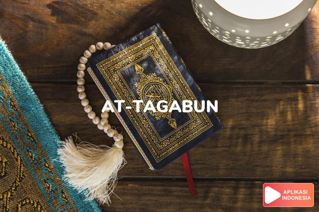 Read Surah at-tagabun Today errors were revealed complete with Arabic, Latin, Audio & English translations