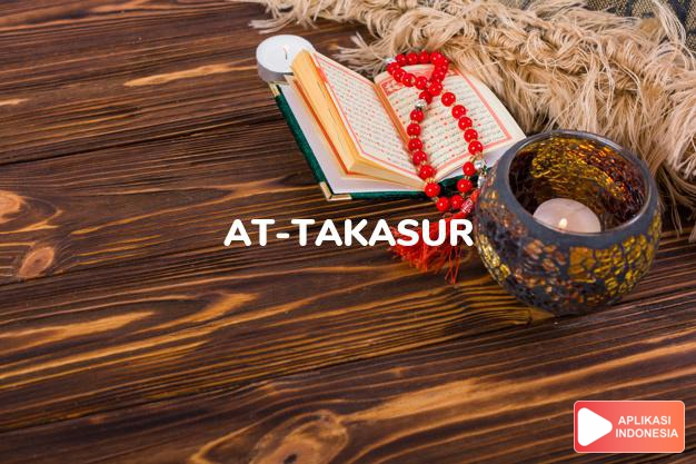 Read Surah at-takasur Proud complete with Arabic, Latin, Audio & English translations