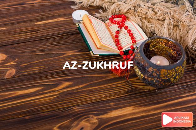 Read Surah az-zukhruf Jewelry complete with Arabic, Latin, Audio & English translations