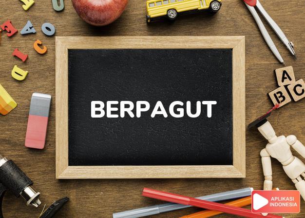 sinonim berpagut adalah berdekap, berlekap, berpaut, berpalun, berpeluk dalam Kamus Bahasa Indonesia online by Aplikasi Indonesia