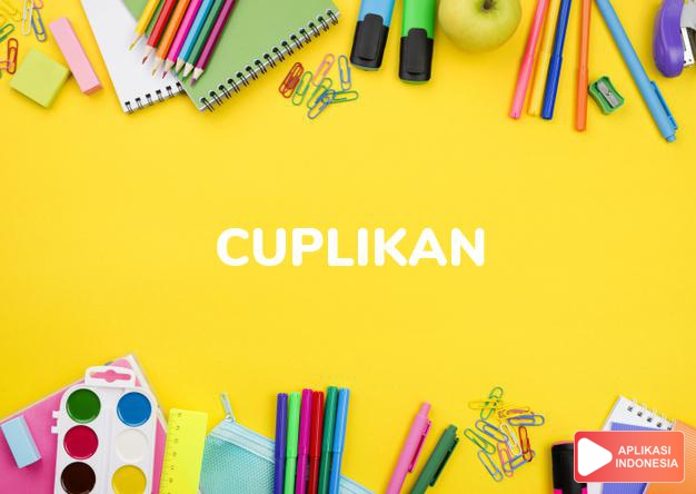 sinonim cuplikan adalah cukilan, fragmen, kutipan, nukilan, petikan, sempalan, sitat dalam Kamus Bahasa Indonesia online by Aplikasi Indonesia