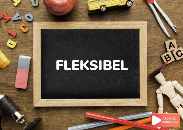 sinonim fleksibel adalah elastis, kenyal, laur, lemas, lenting, lentuk, lentur, plastis, adaptif, luwes, supel dalam Kamus Bahasa Indonesia online by Aplikasi Indonesia