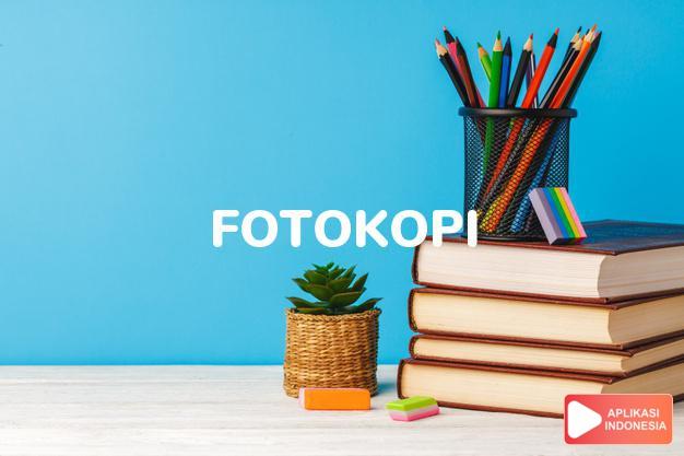 sinonim fotokopi adalah duplikat, jiplakan, kopi , salinan, tembusan, tindasan dalam Kamus Bahasa Indonesia online by Aplikasi Indonesia