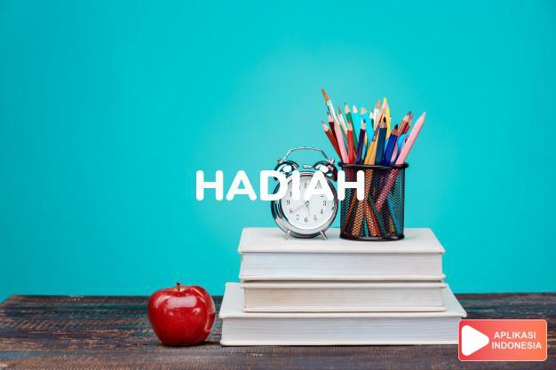 sinonim hadiah adalah amplop , angpau, anugerah, baksis, bingkisan, bonus, cendera mata, derma, donasi, ganjaran, hibah, imbalan, kado, kenang-kenangan, komisi, parsel, pemberian, penghargaan, persembahan, persen, sagu hati, suvenir, tanda mata, tip, uang lelah, uang rokok, upah dalam Kamus Bahasa Indonesia online by Aplikasi Indonesia