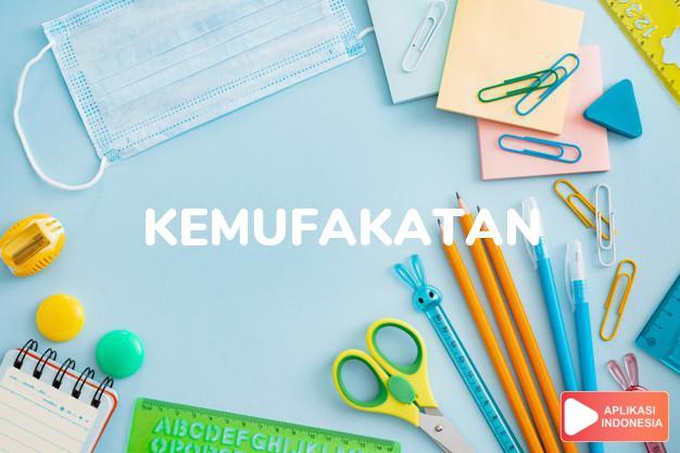 sinonim kemufakatan adalah jalan tengah, kata sepakat, kecocokan, kesepakatan, kesesuaian, kompromi, konsensus, kontrak, konvensi, pakta, persetujuan, titik temu dalam Kamus Bahasa Indonesia online by Aplikasi Indonesia