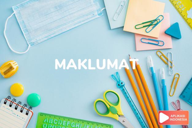sinonim maklumat adalah amanat, butir-butir, deklarasi, embaran, informasi, kabar, kenyataan, keterangan, laporan, makrifat, manifesto, mualamat, pemberitaan, pemberitahuan, pengetahuan, pengumuman, permakluman, pesiaran, proklamasi, publikasi, siaran, takrif, wara-wara, warta dalam Kamus Bahasa Indonesia online by Aplikasi Indonesia
