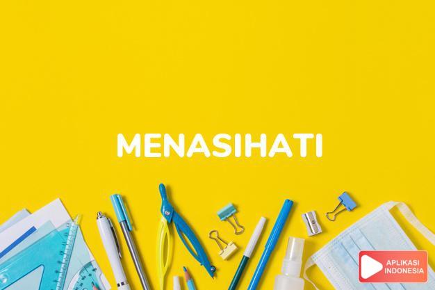 sinonim menasihati adalah berpendapat, memandu, membenari, memberi tahu, membujuk, memedomani, memerintah, memfatwakan, memperingatkan, menegur, mengajak, mengajari, mengajarkan, menganjurkan, menggurui, menginstruksikan, mengkritik, menguliahi, mengusulkan, menuntun, menyarankan, menyelentik , menyiangi dalam Kamus Bahasa Indonesia online by Aplikasi Indonesia