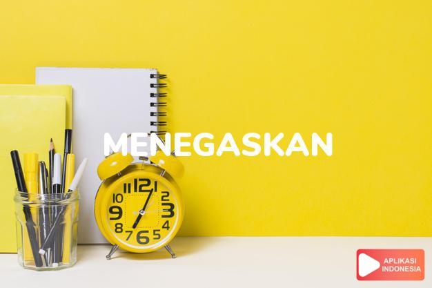 sinonim menegaskan adalah menerangkan, menjelaskan, menandaskan, menekankan, menggarisbawahi, mengutamakan, memastikan, membenarkan, menanggung, meneguhkan, menentukan, menetapkan, mengisbatkan, menguatkan, menyungguhkan dalam Kamus Bahasa Indonesia online by Aplikasi Indonesia