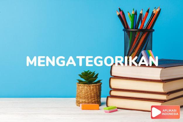 sinonim mengategorikan adalah memilah, mengelompokkan, mengklasifikasikan dalam Kamus Bahasa Indonesia online by Aplikasi Indonesia