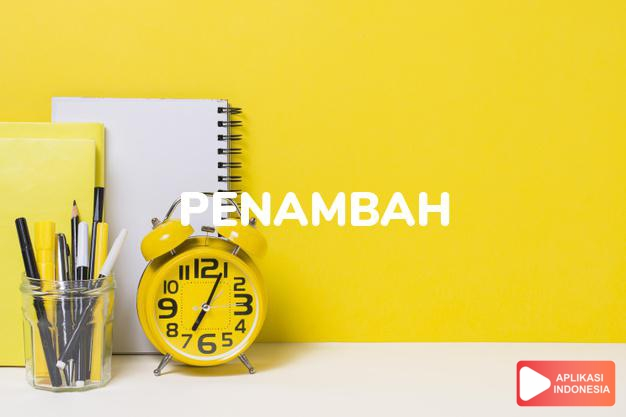 sinonim penambah adalah pelengkap, pencukup, pengganda, pengisi, penokok dalam Kamus Bahasa Indonesia online by Aplikasi Indonesia