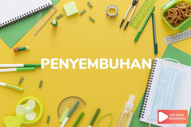 sinonim penyembuhan adalah pemulihan, pengobatan, perawatan, rehabilitasi, terapi dalam Kamus Bahasa Indonesia online by Aplikasi Indonesia