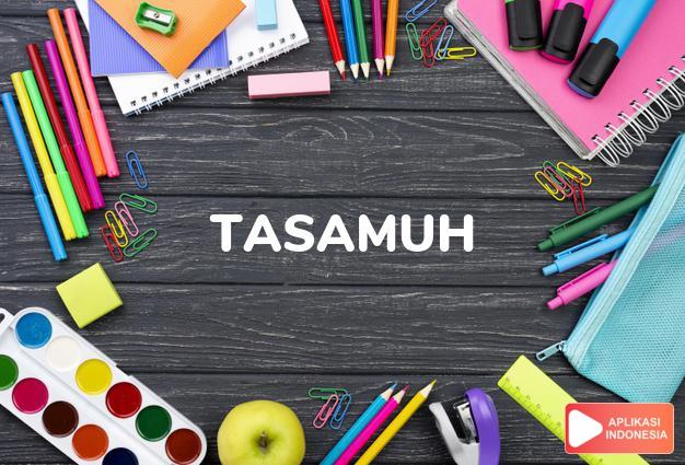 sinonim tasamuh adalah kesabaran, penerimaan, pengertian, toleransi dalam Kamus Bahasa Indonesia online by Aplikasi Indonesia