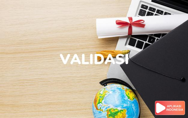 sinonim validasi adalah justifikasi, konfirmasi, legalisasi, pelegalan, pembenaran, pengabsahan, pengecekan, pengesahan, penguatan, pengukuhan, penyahihan, pengabsahan, peresmian, ratifikasi, verifikasi dalam Kamus Bahasa Indonesia online by Aplikasi Indonesia